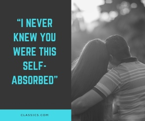 """Inspirational quote style image. On right is man and woman from behind, hugging. on left are the words """"I never knew you were this self-absorbed"""", classics.com"""